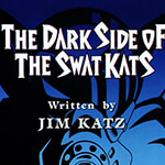 The Dark Side of the SWAT Kats - Image 1 of 918